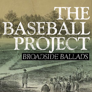 The Baseball Project | Broadside Ballads